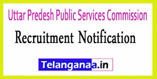 Uttar Predesh Public Services Commission (UPPSC) Recruitment Notification 2017