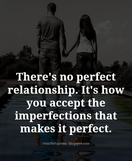 No Relationship Is Perfect Heartfelt Love And Life Quotes
