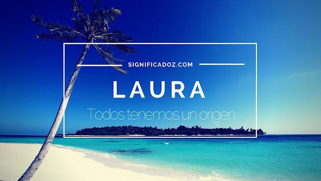 Significado y origen del Nombre Laura ¿Que Significa?