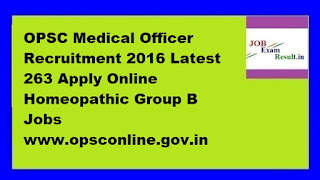 OPSC Medical Officer Recruitment 2016 Latest 263 Apply Online Homeopathic Group B Jobs www.opsconline.gov.in