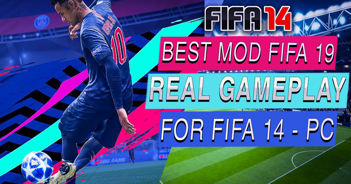 Fifa 14 Mod Fifa 19 Real Gameplay For Fifa 14 Pc