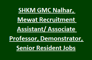 SHKM GMC Nalhar, Mewat Recruitment Assistant Associate Professor, Demonstrator, Senior Resident Jobs