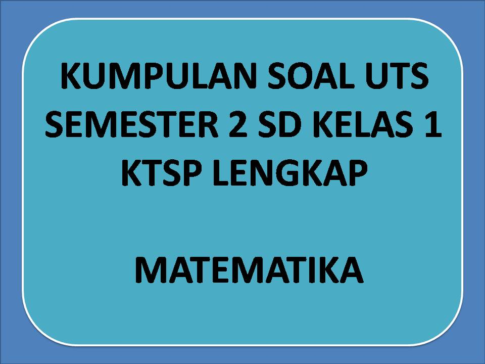 Kumpulan Soal UTS Matematika Semester 2 Kelas 1 SD KTSP lengkap ~ AYO Sinau Bareng