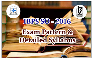 IBPS SO 2016- Exam Pattern and Detailed Syllabus