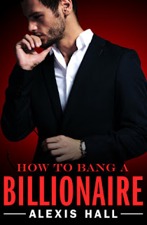 romance novel covers, contemporary romance, M/M romance, How to Bang a Billionaire by Alexis Hall