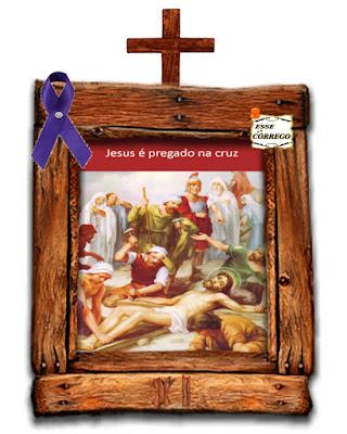 Caminho da Cruz - Jesus é pregado na cruz