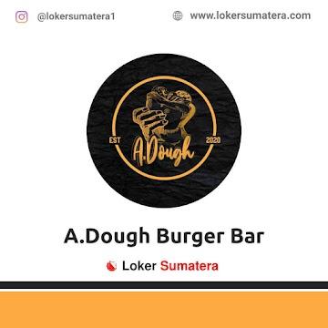 Lowongan Kerja Bengkulu, A.Dough Burger Bar Juni 2021