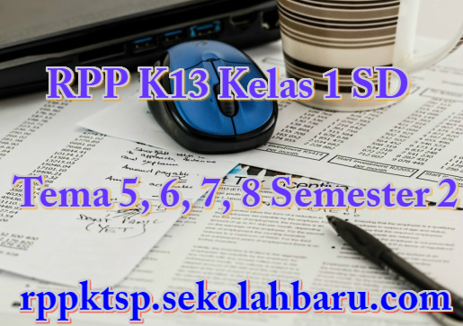 RPP K13 Kelas 1 SD Tema 5, 6, 7, 8 Semester 2