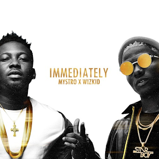 Mystro x Wizkid - Immediately (Prod. Mystro)