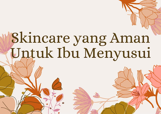 Skincare untuk ibu hamil dan ibu menyusui