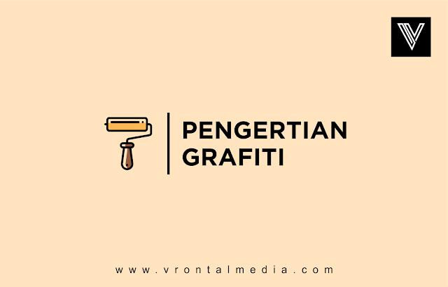 Pengertian Grafiti Beserta Sejarah dan Contohnya Yang Wajib Diketahui