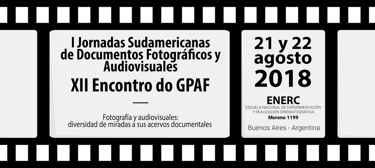 I Jornadas Sudamericanas de Documentos Fotográficos y Audiovisuales - XII Encontro do GPAF