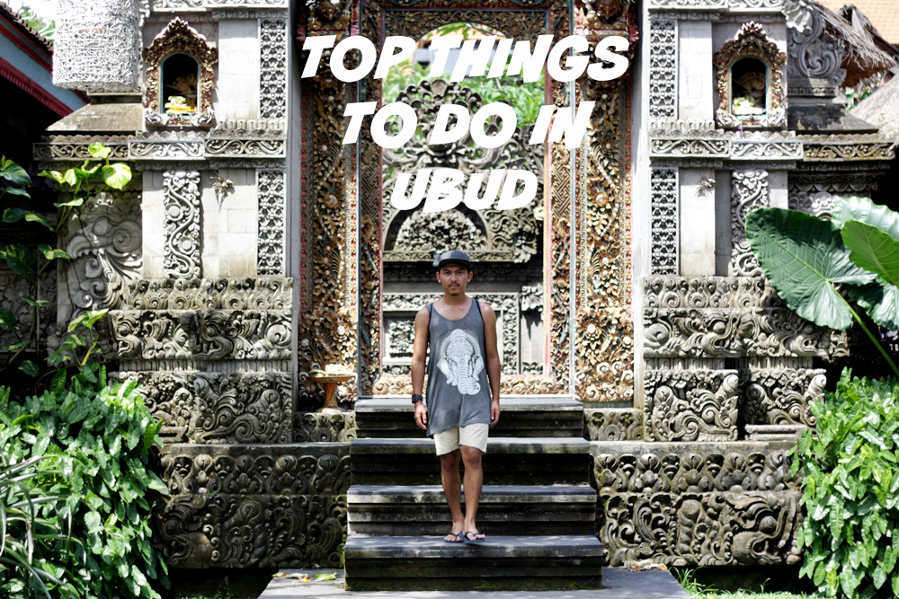 TOP THINGS TO DO IN UBUD BALI FOR FIRST VISIT, WHERE TO GO IN UBUD, WHERE TO EAT IN UBUD, WHERE TO SHOP IN UBUD