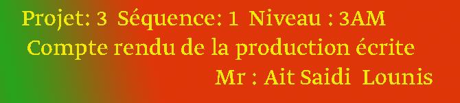 Projet: 3  Séquence: 1  Niveau : 3AM  Compte rendu de la production écrite