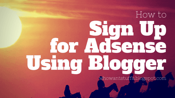 How to Sign Up for Adsense Using Blogger - 2016