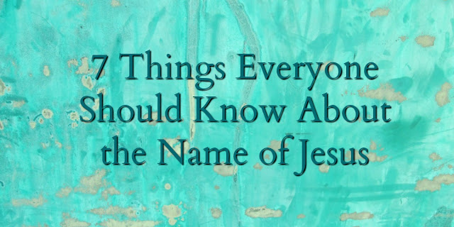 7 Things Everyone Should Know About the Name of Jesus