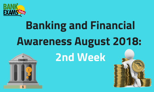 Banking and Financial Awareness August 2018: 2nd Week