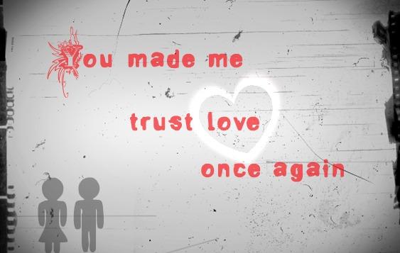 I love you, my boy♥: You made me trust love again♥