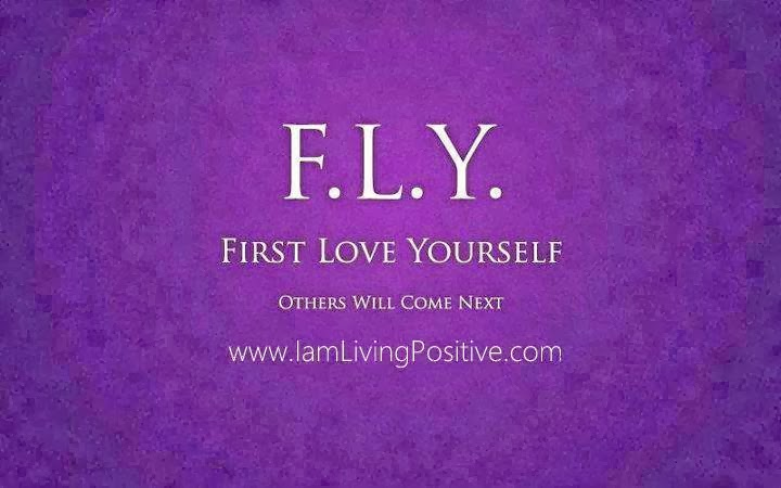 F L Y First Love Yourself Others Will Come Next Quotes