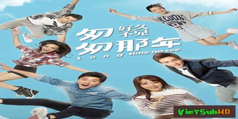 Phim Năm Tháng Vội Vã 2 - Đã Lâu Không Gặp Hoàn Tất (16/16) VietSub HD | Long Time No See 2015