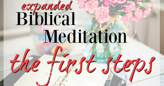 Expanded Biblical Meditation -- the first steps