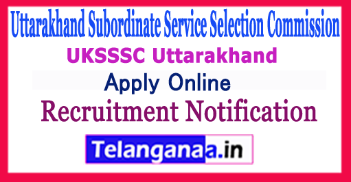 UKSSSC Uttarakhand Subordinate Service Selection Commission Recruitment Notification 2017 Apply