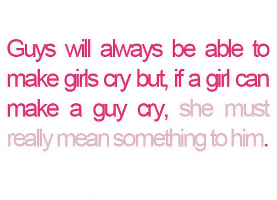 Guys Will Always Be Able To Make Girls Cry