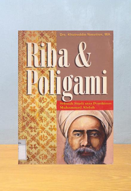 RIBA & POLIGAMI: SEBUAH STUDI ATAS PEMIKIRAN MUHAMMAD ABDUH, Khoiruddin Nasution