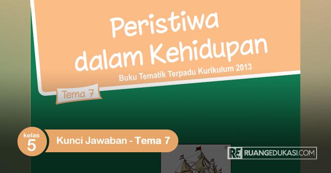 Kunci Jawaban Buku Tematik Kelas 5 Tema 7 Peristiwa dalam Kehidupan Kurikulum 2013