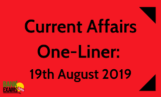 Current Affairs One-Liner: 19th August 2019