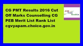 CG PMT Results 2016 Cut Off Marks Counselling CG PEB Merit List Rank List cgvyapam.choice.gov.in