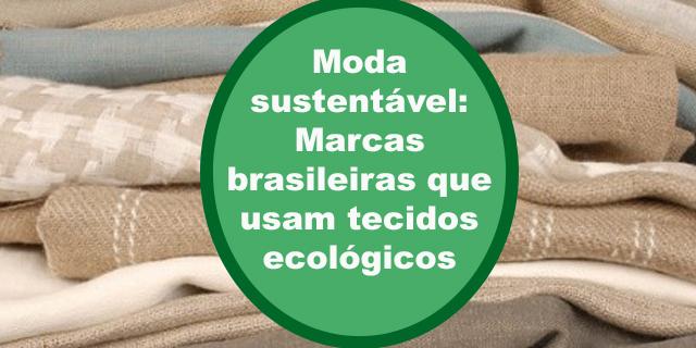 Moda Sustentável: Marcas brasileiras que usam tecidos ecológicos