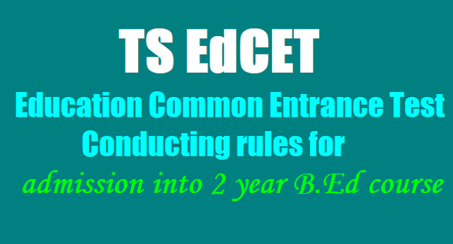 TS EdCET, Education Common Entrance Test, Conducting rules,admission into 2 year B.Ed course