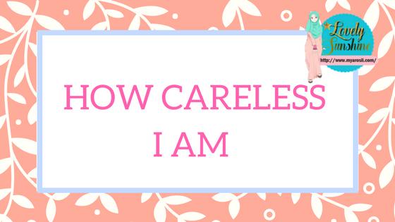 How Careless I Am