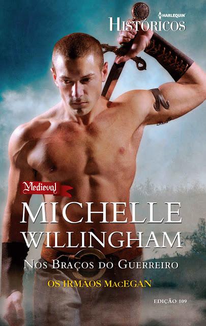 Nos Braços do Guerreiro Harlequin Históricos - ed.109 - Michelle Willingham