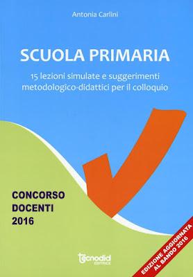 Scuola primaria. 15 lezioni simulate e suggerimenti metodologico-didattici per il colloquio.