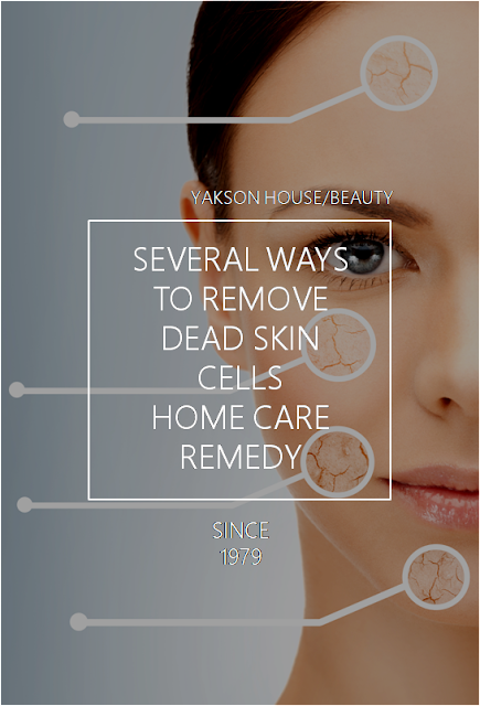 [YAKSON] SEVERAL WAYS TO REMOVE DEAD SKIN CELLS / HOME CARE / BEAUTY TIPS / YAKSON