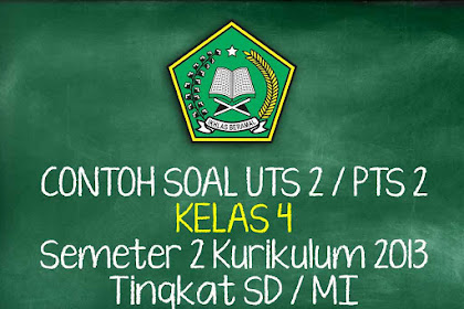 Soal UTS 2 / PTS 2 Kelas 4 Semester 2 Kurikulum 2013 SD/MI Tahun 2019