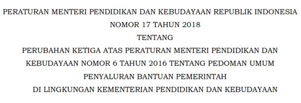 Permendikbud Nomor 17 Tahun 2018 Tentang Perubahan Ketiga atas Permendikbud Nomor 6 Tahun 2016 Tentang Pedoman Umum Penyaluran Bantuan Pemerintah di Lingkungan Kementerian Pendidikan dan Kebudayaan