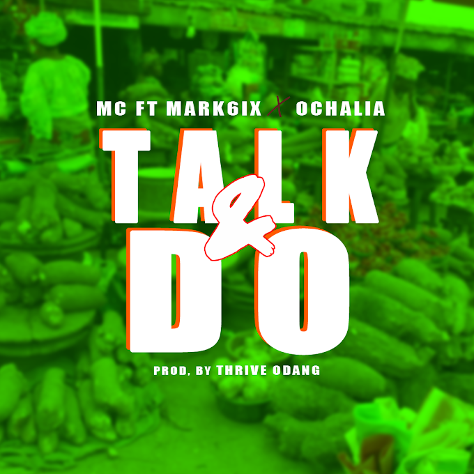 [Music] MC - Talk & Do feat. Mark6ix X Ochalia