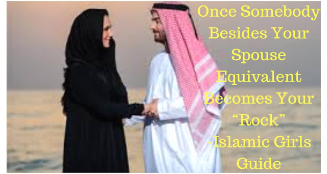 """Once Somebody Besides Your Spouse Equivalent Becomes Your """"Rock"""" - Islamic Girls Guide"""