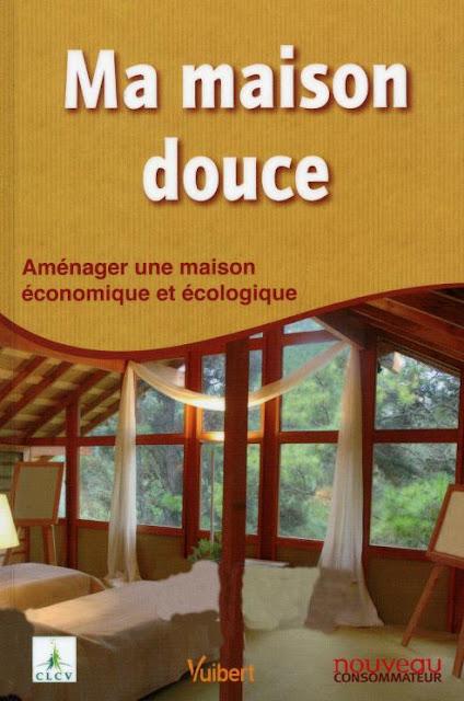 Ma maison douce : Aménager une maison économique et écologique