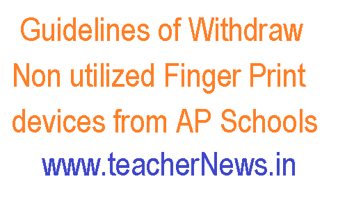 Guidelines of Withdraw Non utilized Finger Print devices from AP Schools