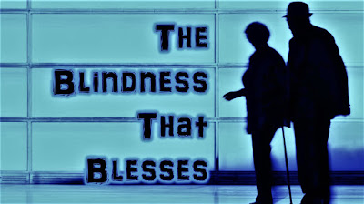 The Blindness That Blesses