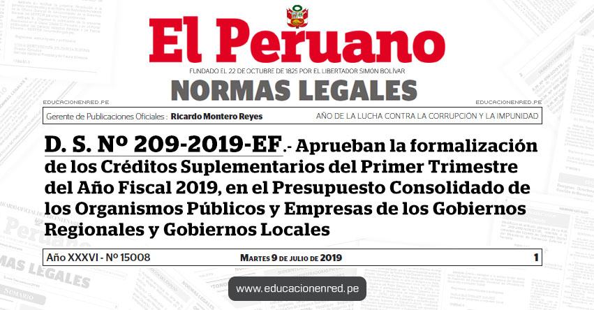 D. S. Nº 209-2019-EF - Aprueban la formalización de los Créditos Suplementarios del Primer Trimestre del Año Fiscal 2019, en el Presupuesto Consolidado de los Organismos Públicos y Empresas de los Gobiernos Regionales y Gobiernos Locales