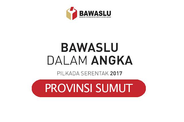 Bawaslu Dalam Angka Provinsi Sumatera Utara - Pilkada 2017