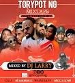 Mixtape: TORYPOT NG MIXTAPE AUGUST EDITION (Mixed by Dj Larry)