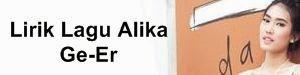Lirik Lagu Alika - Ge-Er