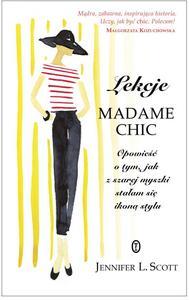 """Jennifer L. Scott, """"Lekcje Madame Chic. Opowieść o tym, jak z szarej myszki stałam się ikoną stylu"""""""