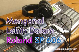 Mengenal Lebih Dalam Roland SP 606